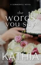 The Words You Say ebook by Kathia