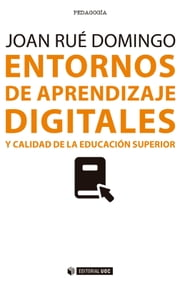 Entornos de aprendizaje digitales y calidad de la educación superior ebook by Joan Rué Domingo