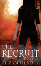 The Recruit (Book Five) ebook by
