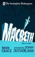 Incomplete Shakespeare: Macbeth ebook by John Crace, John Sutherland