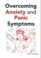 Overcoming Anxiety and Panic Symptoms ebook by Dr. Jay Polmar