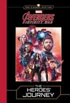 MARVEL's Avengers: Infinity War: The Heroes' Journey ebook by Marvel