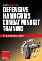 Gun Digest's Defensive Handguns Combat Mindset Training eShort ebook by David Fessenden