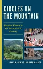 Circles on the Mountain - Bosnian Women in the Twenty-First Century ebook by Janet M. Powers, Marica Prozo