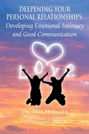 Deepening Your Personal Relationships - Developing Emotional Intimacy and Good Communication ebook by Dr. Max Hammer,Dr. Barry J. Hammer,Dr. Alan C. Butler