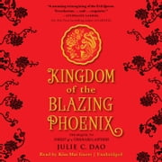 Kingdom of the Blazing Phoenix audiobook by Julie C. Dao