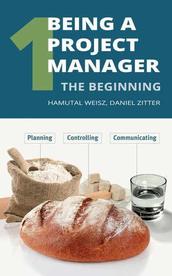 Being a Project Manager: The Beginning ebook by Hamutal Weisz,Daniel Zitter