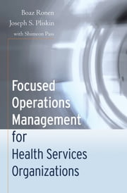 Focused Operations Management for Health Services Organizations ebook by Boaz Ronen,Joseph S. Pliskin,Shimeon Pass,Donald M. Berwick