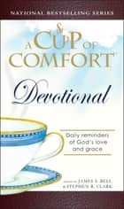 A Cup of Comfort Devotional - Daily Reflections to Reaffirm Your Faith in God ebook by James Stuart Bell, Stephen Clark