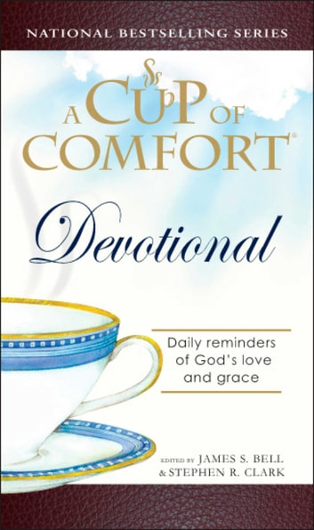 A Cup of Comfort Devotional - Daily Reflections to Reaffirm Your Faith in God ebook by James Stuart Bell,Stephen Clark