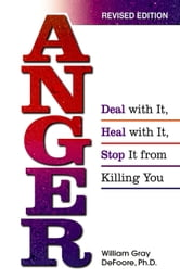 Anger - Deal With It, Heal With It, Stop It From Killing You ebook by Bill DeFoore