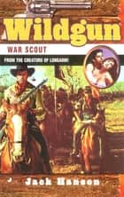 Wildgun 05: War Scout ebook by Jack Hanson