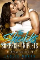 The Sheikh's Surprise Triplets - Azhar Sheikhs, #3 ebook by Leslie North