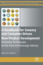 A Handbook for Sensory and Consumer-Driven New Product Development - Innovative Technologies for the Food and Beverage Industry ebook by Maurice O'Sullivan