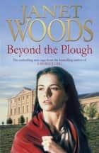 Beyond The Plough eBook by Janet Woods