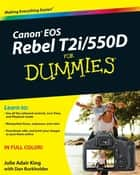 Canon EOS Rebel T2i / 550D For Dummies ebook by Dan Burkholder,Julie Adair King