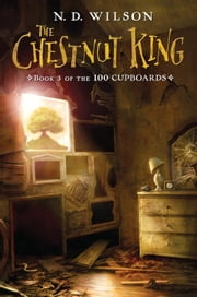 The Chestnut King - Book 3 of the 100 Cupboards ebook by N. D. Wilson
