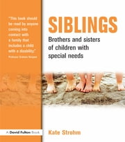 Siblings - Brothers and Sisters of Children with Special Needs ebook by Kate Strohm
