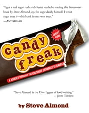 Candyfreak: A Journey through the Chocolate Underbelly of America - A Journey through the Chocolate Underbelly of America ebook by Steve Almond