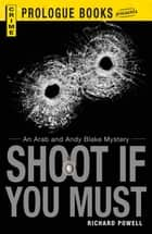 Shoot If You Must - An Arab and Andy Blake Mystery ebook by Richard Powell