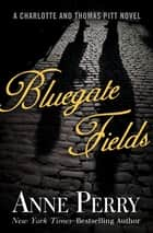 Bluegate Fields ebook by Anne Perry