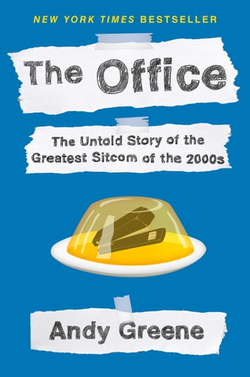 The Office - The Untold Story of the Greatest Sitcom of the 2000s: An Oral History E-bok by Andy Greene