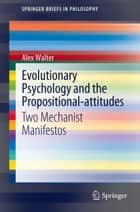 Evolutionary Psychology and the Propositional-attitudes ebook by Alex Walter