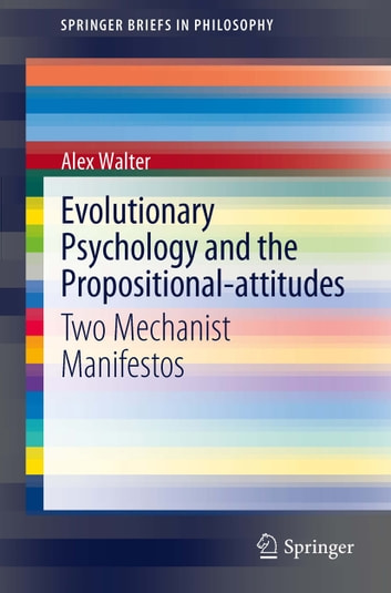 Evolutionary Psychology and the Propositional-attitudes - Two Mechanist Manifestos ebook by Alex Walter