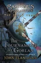 The Tournament at Gorlan ebook by John A. Flanagan