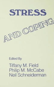 Stress and Coping ebook by T. Field,P. M. McCabe,N. Schneiderman,Tiffany M. Field