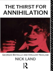 The Thirst for Annihilation - Georges Bataille and Virulent Nihilism ebook by Nick Land