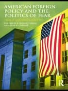 American Foreign Policy and The Politics of Fear - Threat Inflation since 9/11 ebook by A. Trevor Thrall, Jane K. Cramer