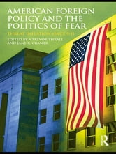 American Foreign Policy and The Politics of Fear - Threat Inflation since 9/11 ebook by