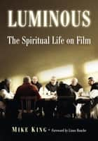 Luminous - The Spiritual Life on Film ebook by Mike King