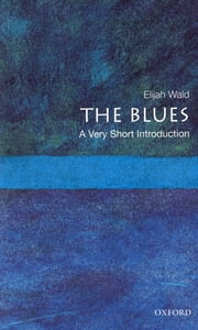 The Blues:A Very Short Introduction ebook by Elijah Wald