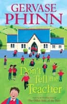 Don't Tell the Teacher eBook by Gervase Phinn