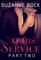 At His Service: Part 2 ebook by Suzanne Rock