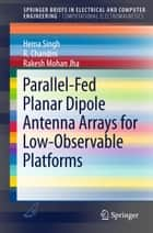 Parallel-Fed Planar Dipole Antenna Arrays for Low-Observable Platforms ebook by Hema Singh, Rakesh Mohan Jha, Chandini R.