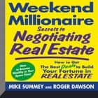 Weekend Millionaire Secrets to Negotiating Real Estate - How To Get the Best Deals to Build Your Fortune in Real Estate audiobook by