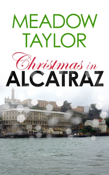 Christmas in Alcatraz: A Short Cozy Romance ebook by Meadow Taylor