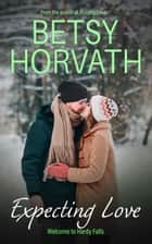 Expecting Love ebook by Betsy Horvath