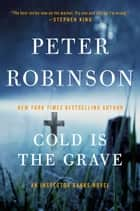 Cold Is the Grave - A Novel of Suspense ebook by Peter Robinson
