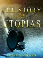 The Story of Utopias ebook by Lewis Mumford