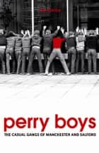 Perry Boys: The Casual Gangs of Manchester and Salford ebook by Ian Hough