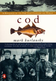 Cod - A Biography of the Fish that Changed the World ebook by Mark Kurlansky