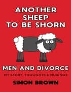 Another Sheep to Be Shorn Men & Divorce ebook by Simon Brown
