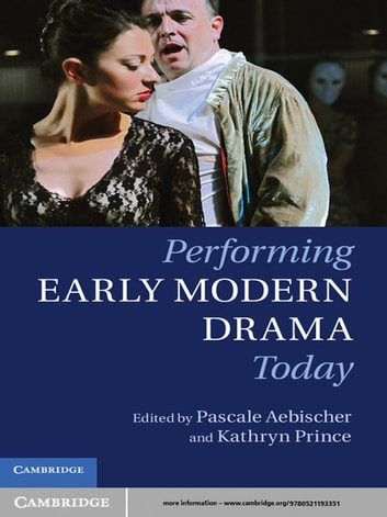 Performing Early Modern Drama Today ebook by