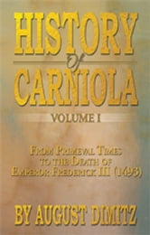 History of Carniola Volume I - From Ancient Times to the Year 1813 With Special Consideration of Cultural Development ebook by August Dimitz