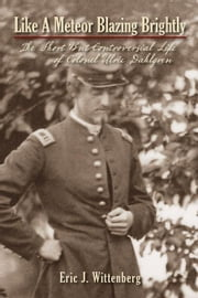 Like a Meteor Blazing Brightly: The Short But Controversial Life of Colonel Ulric Dahlgren ebook by Wittenberg, Eric J.