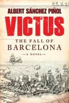 Victus - The Fall of Barcelona, a Novel eBook by Daniel Hahn, Thomas Bunstead, Albert Sanchez Pinol